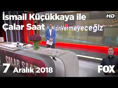 7 Aralık 2018 İsmail Küçükkaya ile Çalar Saat