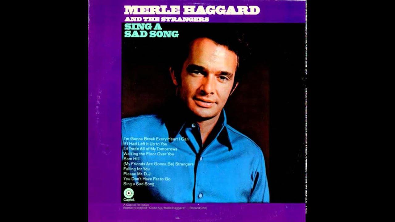 Merle Haggard ~ Sing a Sad Song - YouTube Sad Song Youtube