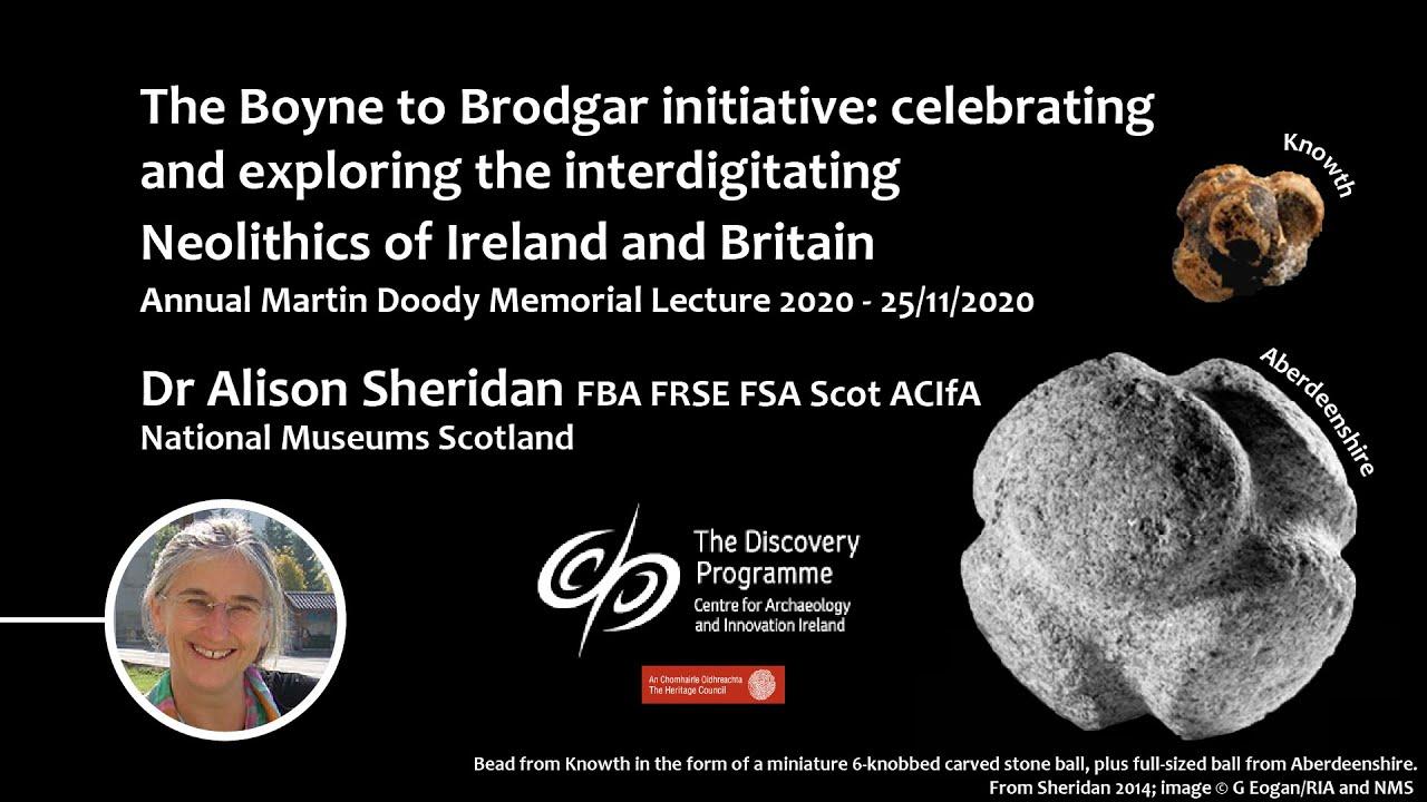 Martin Doody Memorial Lecture 2020 -The Boyne to Brodgar initiative: Dr Alison Sheridan