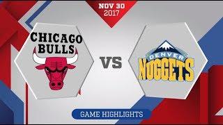 Chicago Bulls vs. Denver Nuggets - November 30, 2017