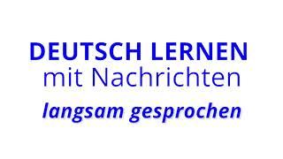 Deutsch lernen mit Nachrichten, 15 04 2019 – langsam gesprochen