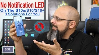 Samsung Galaxy S10e / S10 / S10 Plus Do Not Have A Notification LED Light , We Have 3 Ways To Help