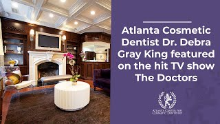 Atlanta Cosmetic Dentist Dr. Debra Gray King featured on the hit TV show The Doctors Thumbnail