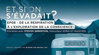 """DE LA RESPIRATION À L'EXPLORATION DE LA CONSCIENCE! - """"ET SI ON S'ÉVADAIT?"""" - ÉPISODE 08"""
