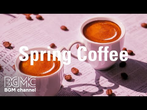 Spring Coffee - Flavored Coffee Jazz & Bossa Nova Music for Happy Relaxing Morning