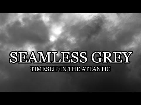 Seamless Grey: Time Slip in the Atlantic