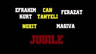 Efrahim Kurt & Can Tanyeli & Ferazat & Noxit & Masiva - ;Jubile
