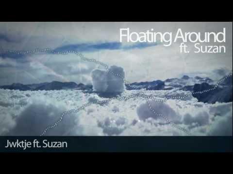 Floating Around - JWKTJE Ft. Suzan ♫