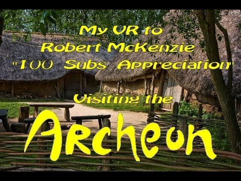 "My VR to Robert Mckenzie ""100 Subs Appreciation"" -Visiting the Archeon-"