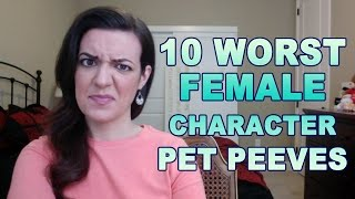 10 Worst Female Character Pet Peeves