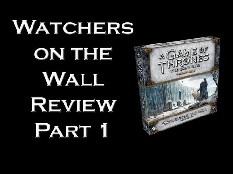 Game of Thrones LCG - Watchers on the Wall Review Pt. 1