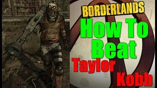 Borderlands How To Beat Taylor Kobb Walkthrough Cleaning Up Your Mess Gameplay Commentary HD