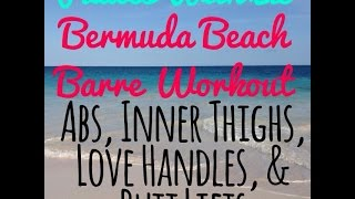Bermuda Beach Barre 3 - Abs, Love Handles, Inner Thights, Butt Lifts (w/out music for IPads)