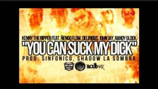 Kenny The Ripper Ft Ñengo Flow, John Jay, Delirious & Randy Glock - You Can Suck My Dick.wmv