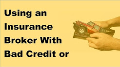 Using an Insurance Broker With Bad Credit or Poor Driving Record -2017 Car Insurance Provider Hirin