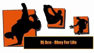 Dj Ace - Bboy For Life
