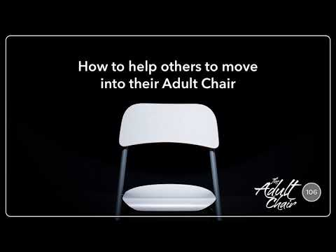 How to help others to move into their Adult Chair