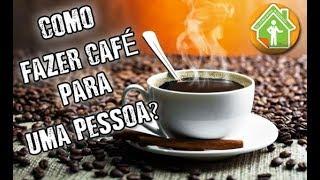 COMO FAZER CAFE PARA UMA PESSOA