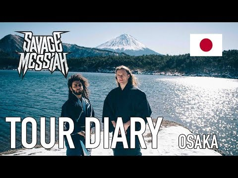 Tour Diary - SAVAGE MESSIAH Osaka 2018
