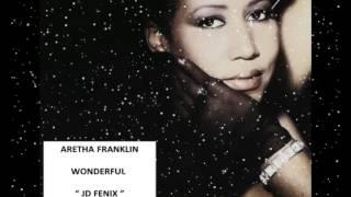 ARETHA FRANKLIN - WONDERFUL ( JD FENIX CLASSIC EXTENDED 2015 )