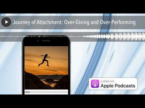 Journey of Attachment: Over-Giving and Over-Performing