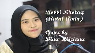 Robbi kholaq cover by Dina Hijriana