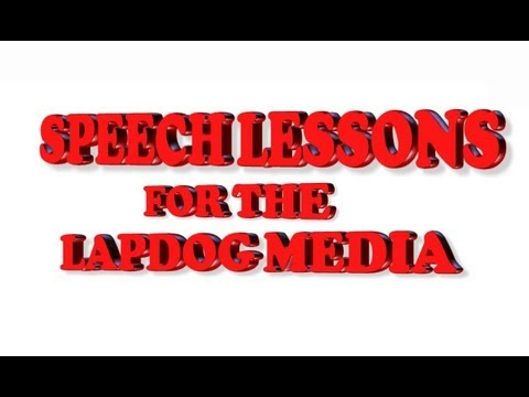 Speech Lessons for the Lapdog Media!!