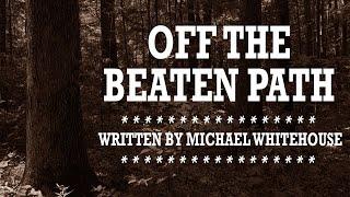 Off the Beaten Path ∷ SCARIEST HD AUDIO LONG CREEPYPASTA HORROR STORIES ∷  Michael Whitehouse