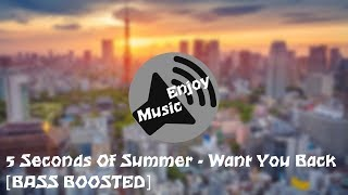 5 Seconds Of Summer - Want You Back [BASS BOOSTED]