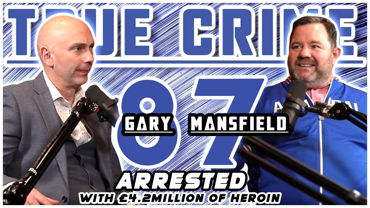 London Bouncer Arrested With £4.2 Million Of H: Gary Mansfield | True Crime Podcast 87
