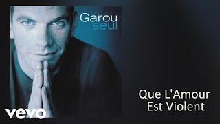 Garou - Que l'amour est violent