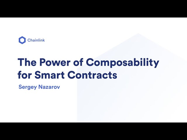 The Power of Composability for Smart Contracts | Sergey Nazarov, Chainlink