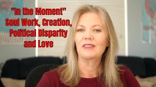 """In the Moment"" Soul Work, Creation, Political Disparity & Love - Brenda Gervais"