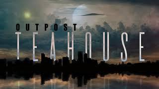 Outpost Teahouse Teaser