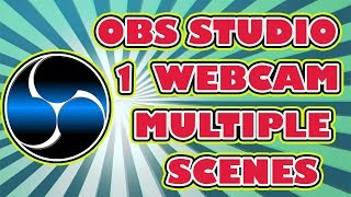 How To Use One Single Web Cam in Multiple Scenes in OBS Studio - OBS Studio Tutorial