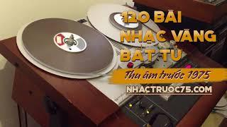 120 bài nhạc vàng bolero tuyển chọn hay nhất (thu âm trước 1975)