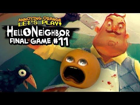 Hello Neighbor - FINAL GAME #11 [Annoying Orange Plays] |