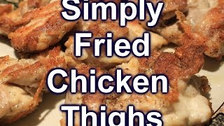 Simply Fried Chicken Thighs Gluten Free ~ Yummy!