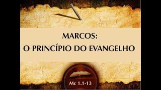 MARCOS: O PRINCÍPIO DO EVANGELHO DE JESUS