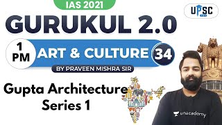 IAS 2021   Gurukul 2.0   Art \u0026 Culture by Praveen Sir   Gupta Architecture Series 1