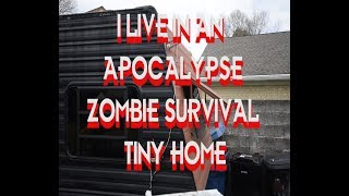 I Live In An  Apocalypse Zombie Survival Tiny Home
