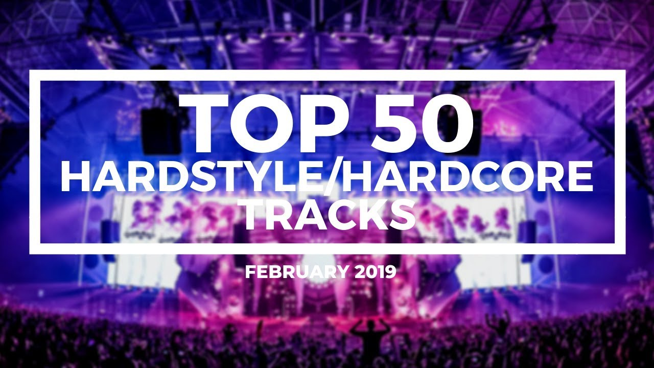 Top 50 Hardstyle/Hardcore Tracks [February 2019]