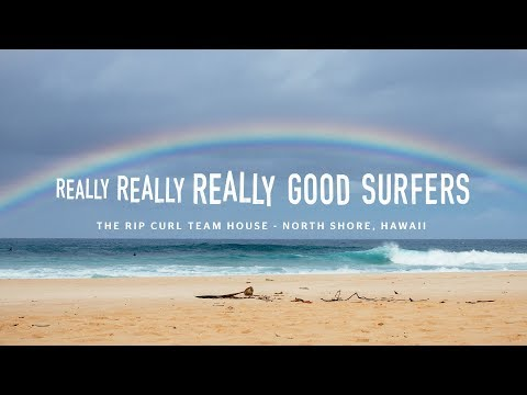 Really Really Really Good Surfers | The Rip Curl Team House | North Shore, Oahu