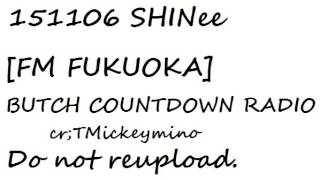 151106  SHINee【FM FUKUOKA:BUTCH COUNTDOWN RADIO】FULL