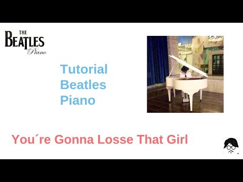 Youre Gonna Lose That Girl Beatles Piano Tutorial Youtube