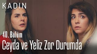Ceyda ve Yeliz zor durumda  - Kadın 40. Bölüm