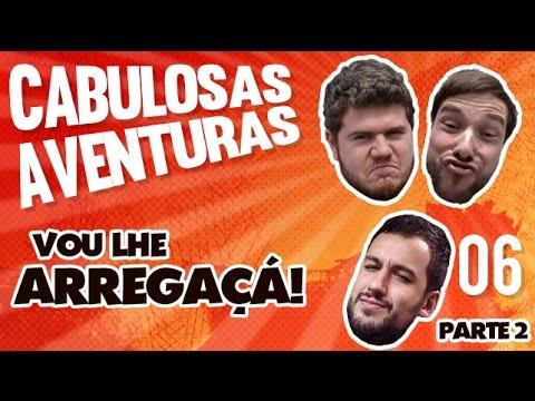 CABULOSAS AVENTURAS 06: VOU LHE ARREGAÇÁ! Pt.02 - com Gabriel Soto Bello!