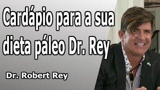 Dr. Rey - cardápio para sua dieta páleo Dr. Rey - refeições para emagrecer!