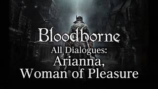 Bloodborne All Dialogues: Arianna, Woman of Pleasure (Multi-language)