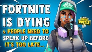 FORTNITE IS DYING (Im making this video because I care & I hope you realize that)